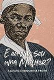 """""""E eu não sou uma mulher?"""": A narrativa de Sojourner Truth"""