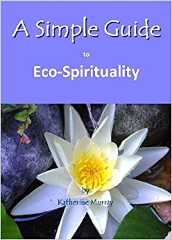 A Simple Guide to Eco-Spirituality (Simple Guides) by Katherine Murray (2012-03-01)