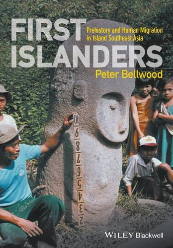 First Islanders: Prehistory and Human Migration in Island Southeast Asia - Bellwood Collection