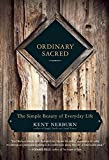 Ordinary Sacred: The Simple Beauty of Everyday Life