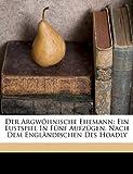 Der Argw?hnische Ehemann; ein Lustspiel in F?nf Aufz?gen. Nach Dem Engl?ndischen des Hoadly, Dr (Benjamin) 1706-1757 Hoadly, 117312215X