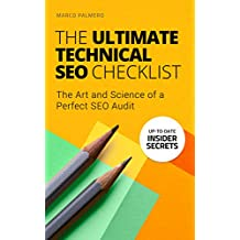 The Ultimate Technical SEO Checklist: The Art and Science of a Perfect SEO Audit (Search Engine Optimisation SEO for Experts and Beginners Book 2)