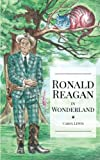 img - for Ronald Reagan in Wonderland: President Ronald Reagan's Adventures in Wonderland (Volume 1) book / textbook / text book