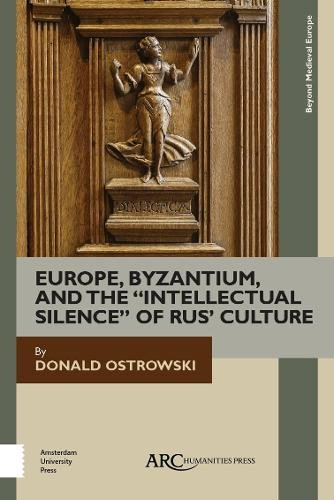 Europe, Byzantium, and the 'Intellectual Silence' of Rus' Culture (Beyond Medieval Europe)