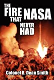 The Fire That NASA Never Had, B. Dean Smith, 142412574X