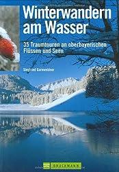 Winterwandern am Wasser: 35 Traumtouren an oberbayerischen Flüssen und Seen