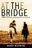 "Wendy Wickwire, ""At The Bridge: James Teit and an Anthropology of Belonging"" (UBC Press, 2019)"