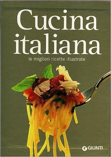 Cucina Italiana Le Migliori Ricette Illustrate Giunti Editore