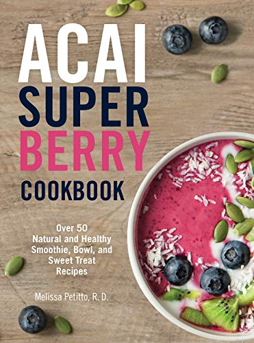 Acai Super Berry Cookbook: Over 50 Natural and Healthy Smoothie, Bowl, and Sweet Treat Recipes]()
