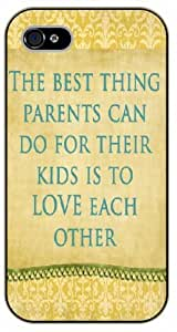 iPhone 4 / 4s The best things parents can do for their kids is to love each other - black plastic case / Life quotes, inspirational and motivational / Surelock Authentic