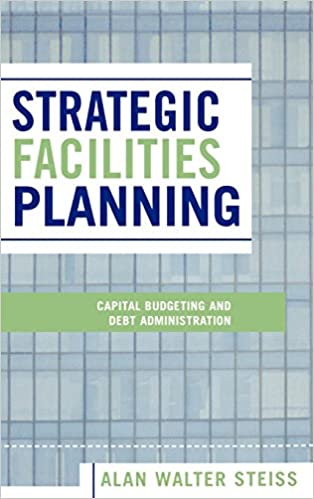 Download online Strategic Facilities Planning: Capital Budgeting and Debt Administration PDF, azw (Kindle), ePub