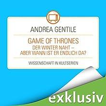 Game of Thrones: Der Winter naht - aber wann ist er endlich da? (Wissenschaft in Kultserien) Hörbuch von Andrea Gentile Gesprochen von: Robert Frank