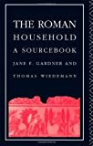 The Roman Household, Jane F. Gardner and Thomas Wiedemann, 0415044227