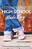 Homeschool High School Made Easy: Find Your Why . . . Then Find Your Way (Homeschool Made Easy)
