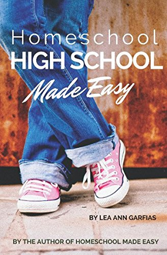 Homeschool High School Made Easy: Find Your Why . . . Then Find Your Way (Easy Homeschool)