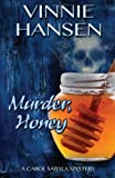 img - for Murder, Honey: A Carol Sabala Mystery (The Carol Sabala Mystery Series) (Volume 1) book / textbook / text book