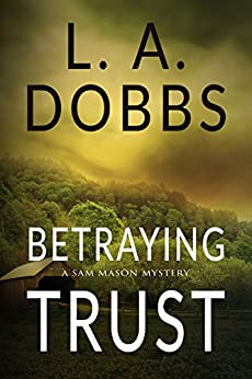 Betraying Trust (A Sam Mason Mystery Book 4) by [Dobbs, L. A. ]