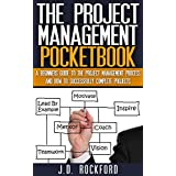 The Project Management Pocketbook: A Beginners Guide To The Project Management Process and How To Successfully Complete Projects
