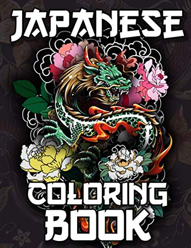 Japanese Coloring Book: Over 300 Coloring Pages for Adults & Teens with Japan Lovers Themes Such As Dragons, Castle, Koi Carp Fish Tattoo Designs and More! (Dragon Tattoo Designs)