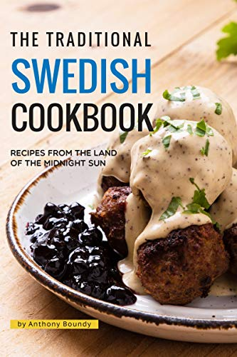 The Traditional Swedish Cookbook: Recipes from the Land of the Midnight Sun by [Boundy, Anthony]