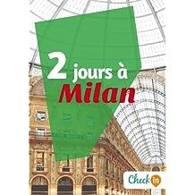 2 jours à Milan: Un guide touristique avec des cartes, des bons plans et les itinéraires indispensables (French Edition)
