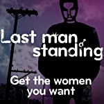 Last Man Standing: Get the Women You Want | Mark Palmer,Scott Solder
