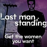 Last Man Standing: Get the Women You Want | Mark Palmer,Scott Solder