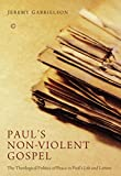 Paul's Non-Violent Gospel : The Theological Politics of Peace in Paul's Life and Letters, Gabrielson, Jeremy, 0227174658