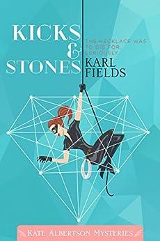 Kicks & Stones (Kate Albertson Mysteries Book 1) by [Fields, Karl]