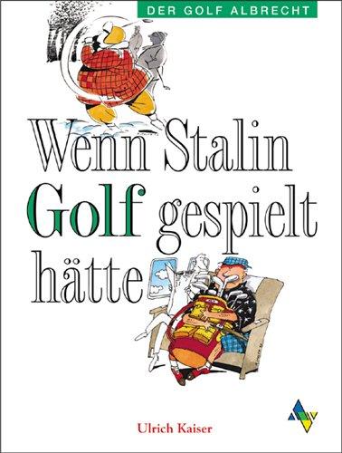 Wenn Stalin Golf gespielt hätte (Der Golf Albrecht)