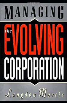Managing the Evolving Corporation por [Morris, Langdon]
