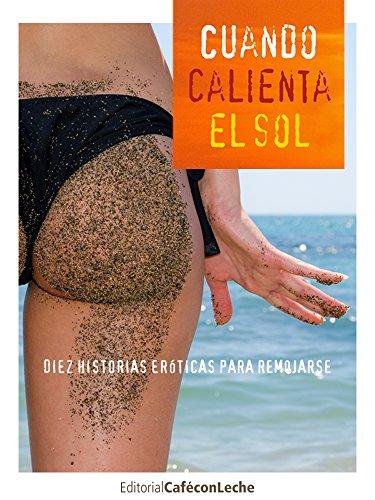 Cuando calienta el sol: Diez historias eróticas para remojarse (bestofthebest nº 1) (Spanish Edition)