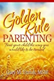 Golden Rule Parenting, Gary M. Unruh, 0982420404