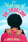 The Making of Dr. Truelove, Derrick Barnes, 1416914390