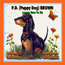 P.D. (Puppy Dog) Brown (Learns How To Fly Book 1)