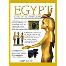 Egypt: Gods, Myths & Religion: A Fascinating Guide To The Mythology And Religion Of Ancient Egypt