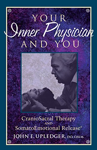 (Your Inner Physician and You: Craniosacral Therapy and Somatoemotional Release)