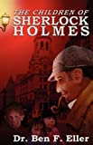The Children of Sherlock Holmes, Ben F. Eller, 0981688306