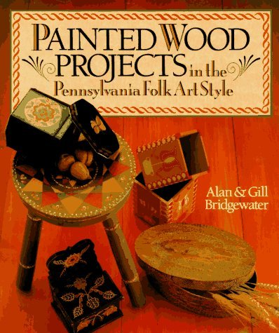 Painted Wood Projects in the Pennsylvania Folk Art Style by Alan Bridgewater - In Bridgewater Shopping