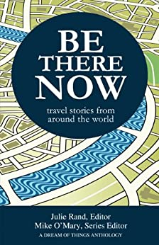 Amazon.com: Be There Now: travel stories from around the