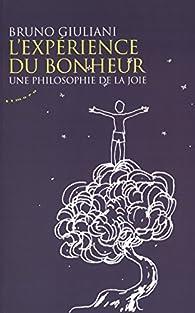 L'expérience du bonheur : Une philosophie de la joie par Bruno Giuliani