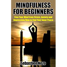 MINDFULNESS: Mindfulness for Beginners: Free your Mind from Stress, Anxiety and Depression: How to Find your Inner Peace (Meditation for beginners)