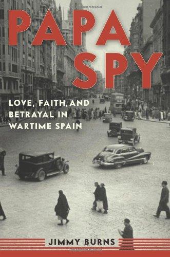 Papa Spy: Love, Faith, and Betrayal in Wartime Spain pdf epub