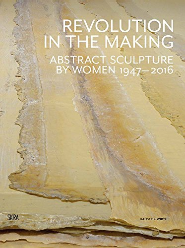 - Revolution in the Making: Abstract Sculpture by Women 1947-2016