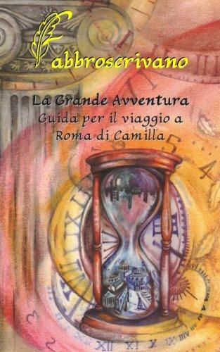 La Grande Avventura. Guida per il viaggio a Roma di Camilla: …è un dono di Mamma e Papà Copertina flessibile – 11 mag 2015 Fabbroscrivano 151214892X