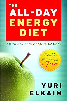 The All-Day Energy Diet: Double Your Energy in 7 Days by [Elkaim, Yuri]