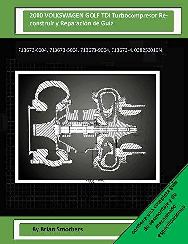 Descargar Libro 2000 Volkswagen Golf Tdi Turbocompresor Reconstruir Y Reparación De Guía: 713673-0004, 713673-5004, 713673-9004, 713673-4, 038253019n Brian Smothers