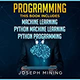 Programming: This Book Includes: Machine Learning