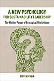 A New Psychology for Sustainability Leadership : The Hidden Power of Ecological Worldviews, Schein, Steven, 1783531959