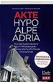 Akte Hypo Alpe Adria: Von der Geldmaschine zum Milliardengrab. Verantwortliche, Profiteure, Hintergründe